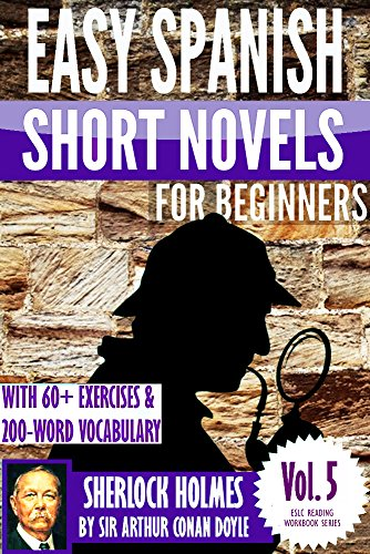 Sherlock Holmes: Easy Spanish Short Novels for Beginners With 60+ Exercises & 200-Word Vocabulary (Learn Spanish) (ESLC Reading Workbook Series nº 5) (Spanish Edition)