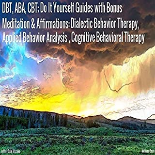 DBT, ABA, CBT: Do It Yourself Guides with Bonus Meditation & Affirmations cover art