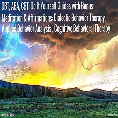 DBT, ABA, CBT: Do It Yourself Guides with Bonus Meditation & Affirmations audiobook cover art
