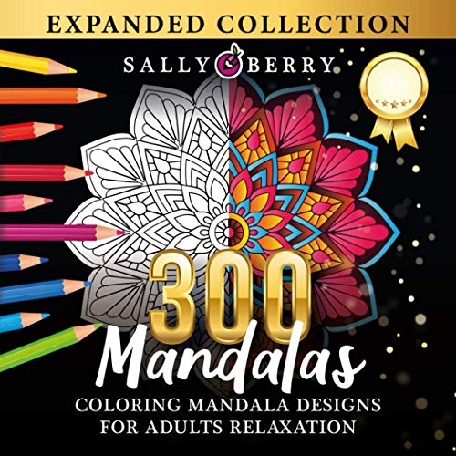 300 Coloring Mandala Designs for Adults Relaxation: World's Most Amazing Selection of Stress Relieving and Relaxing Mandalas. The Ultimate and ... Coloring Pages for Meditation and Mindfulness