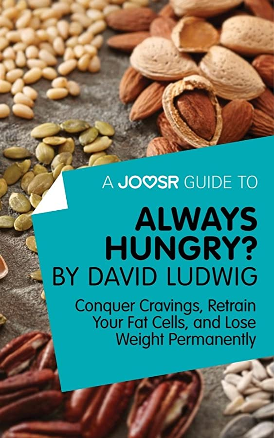 A Joosr Guide to... Always Hungry? By David Ludwig: Conquer Cravings, Retrain Your Fat Cells, and Lose Weight Permanently (English Edition)