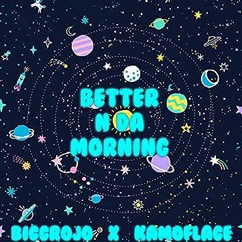 Better n da morning (feat. Biggrojo & Kamoflage)