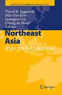 Northeast Asia: Ripe for Integration? (The Political Economy of the Asia Pacific)