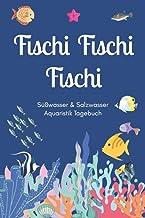 Fischi Fischi Fischi - Süßwasser & Salzwasser Aquaristik Tagebuch: A5 Aquarium Logbuch | Aquarienpflegeheft | Meerwasseraq...