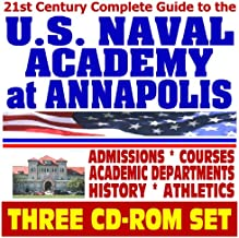 21st Century Complete Guide to the U.S. Naval Academy at Annapolis - History, Courses, Departments, Athletics, Admissions, Cadet Life, Weapons, Seamanship, Engineering (Three CD-ROM Set)
