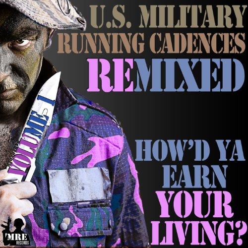 U.S. Military Running Cadences Remixed, Vol. 1, How'd Ya Earn Your Living?