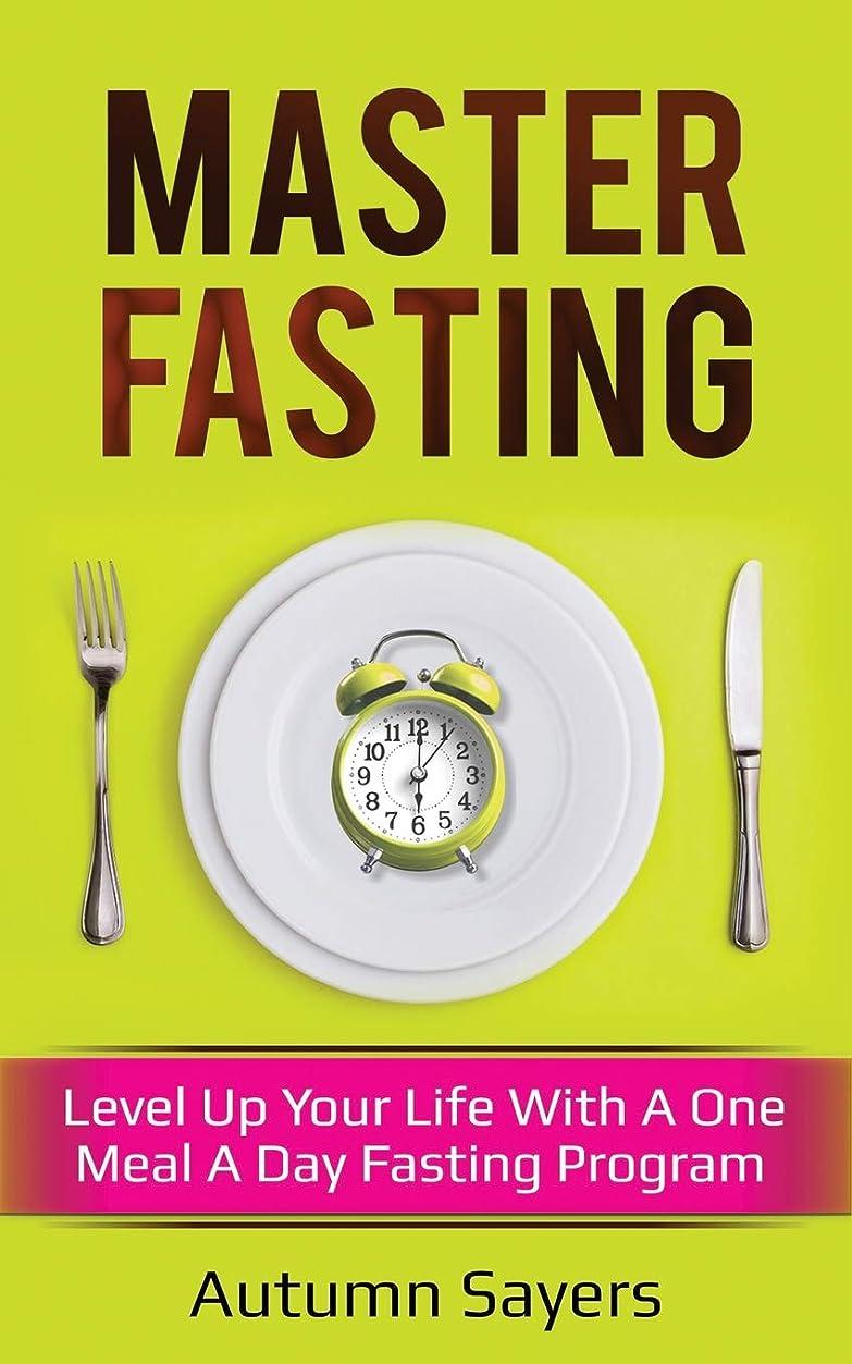 帰する一流混沌Master Fasting: Level Up Your Life With A One Meal A Day Fasting Program