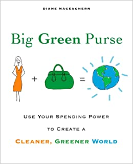 Big Green Purse: Use Your Spending Power to Create a Cleaner, Greener World