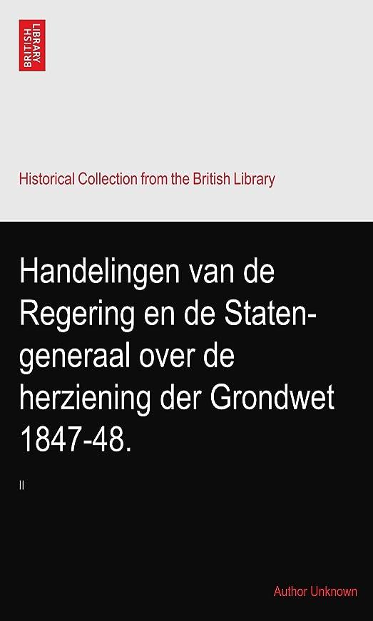曖昧な構造的同僚Handelingen van de Regering en de Staten-generaal over de herziening der Grondwet 1847-48.: II