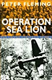 Operation Sea Lion - An account of the German preparations and the British counter-measures by Peter Fleming (2003) Paperback