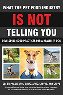 What the Pet Food Industry Is Not Telling You - Developing Good Practices for a Healthier Dog