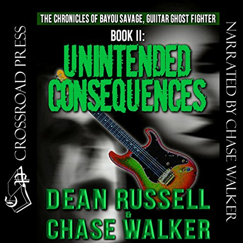 Unintended Consequences     The Chronicles of Bayou Savage, Guitar Ghost Fighter Book II              By:                                                                                                                                 Dean Russell,                                                                                        Chase Walker                               Narrated by:                                                                                                                                 Chase Walker                      Length: 10 hrs and 58 mins     3 ratings     Overall 4.3