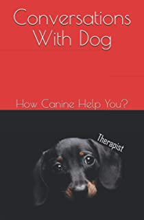 Conversations with Dog: How Canine Help You?