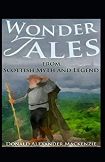 Wonder Tales from Scottish Myth and Legend: illustrated Edtion