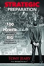 Strategic Preparation: 100 Proven Power Principles for Winning Big, Personally & Professionally