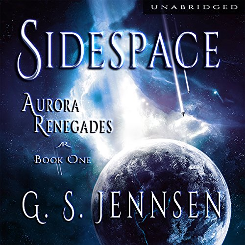 Sidespace     Aurora Renegades, Book One              By:                                                                                                                                 G. S. Jennsen                               Narrated by:                                                                                                                                 Pyper Down                      Length: 11 hrs and 17 mins     67 ratings     Overall 4.6
