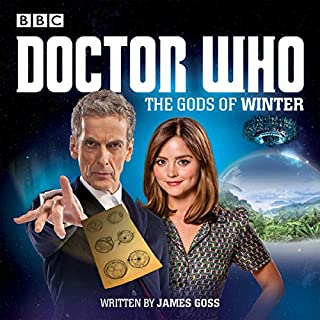 Doctor Who: The Gods of Winter     A 12th Doctor Audio Original              By:                                                                                                                                 James Goss                               Narrated by:                                                                                                                                 Clare Higgins                      Length: 1 hr and 17 mins     16 ratings     Overall 4.4