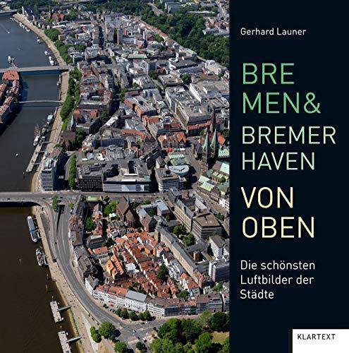 Bremen und Bremerhaven von oben: Die schönsten Luftbilder der Region: Die schönsten Luftbilder der Städte
