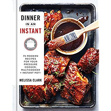 Dinner in an Instant: 75 Modern Recipes for Your Pressure Cooker, Multicooker, and Instant Pot