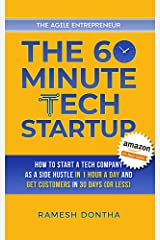 The 60-Minute Tech Startup: How to Start a Tech Company As a Side Hustle in One Hour a Day and Get Customers in Thirty Days (or Less) (The Agile Entrepreneurship Series Book 2) Kindle Edition
