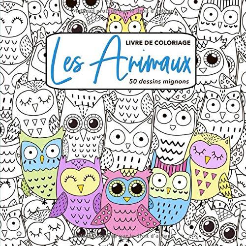 Les Animaux Livre de Coloriage: 50 Dessins Mignons Pour Adultes - Paresseux, Licornes, Chiens, Hiboux, Chats, Papillons, Oiseaux, Lapins et Plus - Relaxants et Anti-Stress - Format Carré