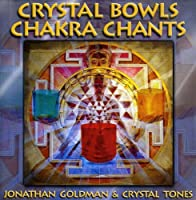 Crystal Bowls Chakra Chants by Goldman (2009-04-14)