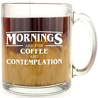 Mornings are for Coffee and Contemplation - Glass Coffee Mug - Makes a Great Gift
