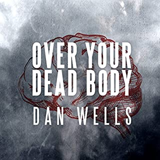 Over Your Dead Body     John Cleaver, Book 5              By:                                                                                                                                 Dan Wells                               Narrated by:                                                                                                                                 Kirby Heyborne                      Length: 9 hrs and 58 mins     197 ratings     Overall 4.5