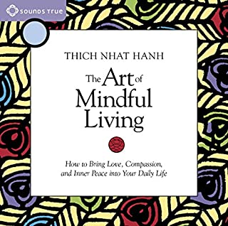 The Art of Mindful Living     How to Bring Love, Compassion, and Inner Peace into Your Daily Life              By:                                                                                                                                 Thich Nhat Hanh                               Narrated by:                                                                                                                                 Thich Nhat Hanh                      Length: 2 hrs and 29 mins     15 ratings     Overall 4.9