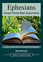 Ephesians: VERSE BY VERSE STUDY OF THE BOOK OF EPHESIANS (Ancient Words Bible Study Series)