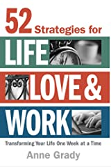 52 Strategies for Life, Love & Work: Transforming Your Life One Week at a Time Kindle Edition
