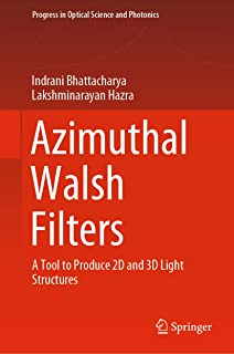 Azimuthal Walsh Filters: A Tool to Produce 2D and 3D Light Structures (Progress in Optical Science and Photonics Book 10) (English Edition)