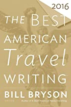 Best American Travel Writing 2016 (The Best American Series ®)