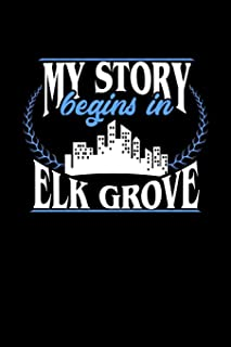 My Story Begins in Elk Grove: 6x9 inches dot grid notebook, 120 Pages, Composition Book and Journal, perfect gift idea for...