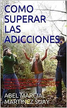 COMO SUPERAR LAS ADICCIONES.: Toda adicción es una enfermedad del alma.La importancia del inventario para el autoconocimiento del ser interior.Para la liberacion del ser. de [ABEL MARCIAL MARTINEZ SUAY]