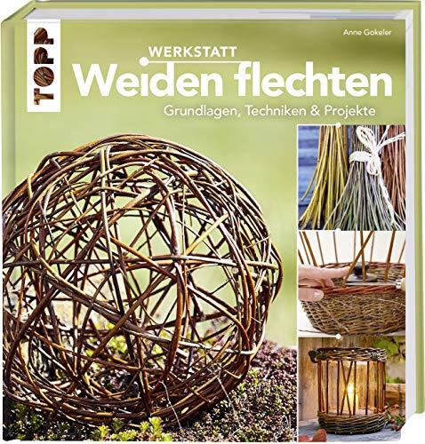 Werkstatt Weiden flechten: Grundlagen, Techniken & Projekte