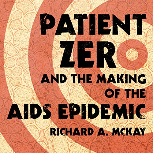 Patient Zero and the Making of the AIDS Epidemic audiobook cover art