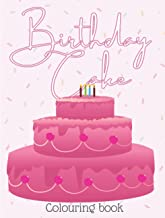 Birthday Cake Colouring Book for Adults & Kids! LARGE PRINT, Relaxing, Easy to Colour, Food, Desserts, Sweets, Treats, Bes...