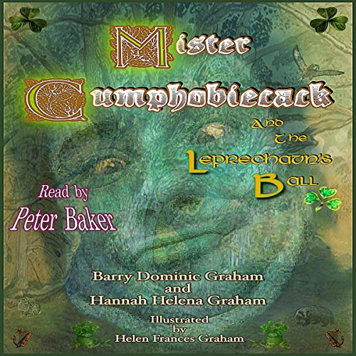 Mister Cumphobiecack and the Leprechaun's Ball                   By:                                                                                                                                 Barry Dominic Graham,                                                                                        Hannah Helena Graham                               Narrated by:                                                                                                                                 Peter Baker                      Length: 18 mins     Not rated yet     Overall 0.0