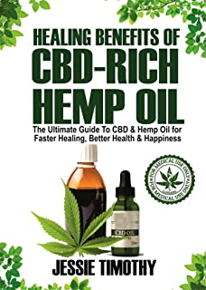 Healing Benefits of CBD-Rich Hemp Oil - The Ultimate Guide To CBD and Hemp Oil For Faster Healing, Better Health And Happiness (English Edition)