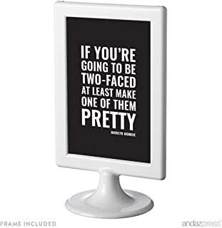 Andaz Press Funny Framed Desk Art, If You're Going to Be Two-Faced, at Least Make One of Them Pretty, Marilyn Monroe, 4x6-inch Witty Quotes Home Office Gift Print, 1-Pack, Includes Frame