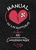 Manual de las rupturas: 100 actividades para corazones rotos (No ficción ilustrados)