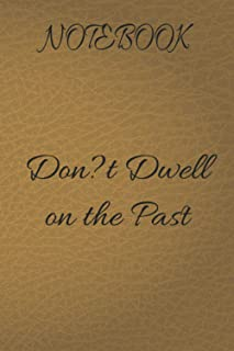 notebook Don?t Dwell on the Past: Notebook: custom notebook Beige leather, Lined, Soft Cover, Letter Size (6x 9) Notebook:...
