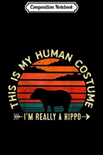 Composition Notebook: This Is My Human Costume I'm Really A Hippo Halloween Gifts Journal/Notebook Blank Lined Ruled 6x9 1...