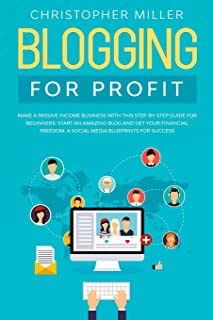 Blogging: For profit Make a Passive Income Business with this step by step guide for Beginners. Start an Amazing Blog and ...