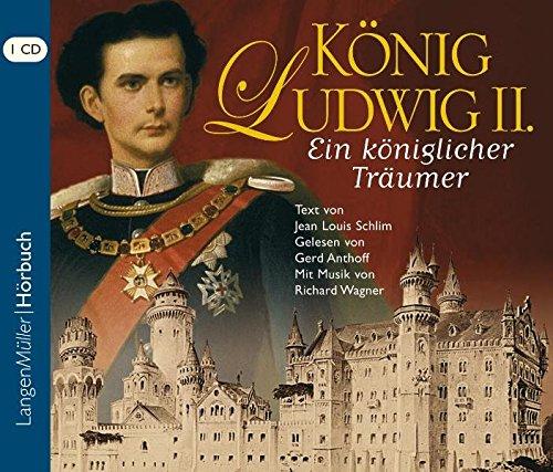 König Ludwig II. (CD): Ein königlicher Träumer