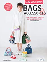 Sew Your Own Bags and Accessories: Sew 19 Stunnıng Projects Explained Step by Step