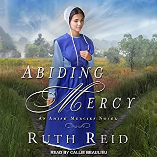 Abiding Mercy     Amish Mercies series, Book 1              By:                                                                                                                                 Ruth Reid                               Narrated by:                                                                                                                                 Callie Beaulieu                      Length: 10 hrs and 36 mins     199 ratings     Overall 4.6