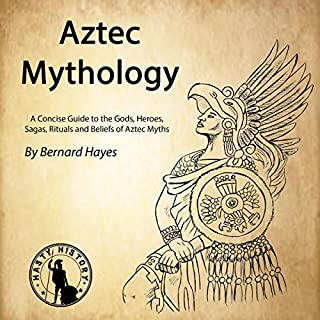 Aztec Mythology     A Concise Guide to the Gods, Heroes, Sagas, Rituals and Beliefs of Aztec Myths              By:                                                                                                                                 Bernard Hayes,                                                                                        Hasty History                               Narrated by:                                                                                                                                 Gareth Johnson                      Length: 1 hr and 27 mins     1 rating     Overall 5.0