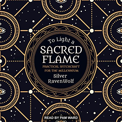 To Light a Sacred Flame: Practical Witchcraft for the Millennium audiobook cover art